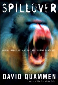 Spillover - Animal Infections and the Next Human Pandemic, by David Quammen